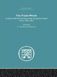 The Trade Winds: A Study of British Overseas Trade During the French Wars 1793-1815 - cover