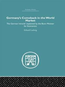 Germany's Comeback in the World Market: the German 'Miracle' explained by the Bonn Minister for Economics - Ludwig Erhard - cover