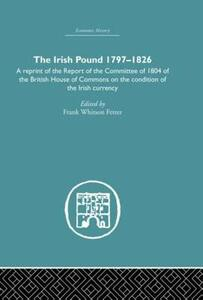 The Irish Pound, 1797-1826: A Reprint of the Report of the Committee of 1804 of the House of Commons on the Condition of the Irish Currency - cover