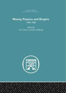 Money, Finance and Empire: 1790-1960 - A. N. Porter,R. F. Holland - cover