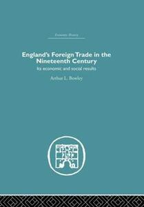 England's Foreign Trade in the Nineteenth Century: Its Economic and Social Results - A. L. Bowley - cover