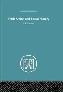 Trade Union and Social History - A. E. Musson - cover