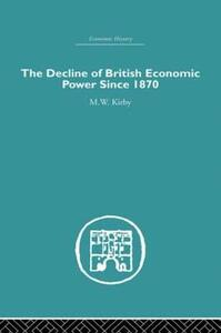 The Decline of British Economic Power Since 1870 - M. W. Kirby - cover