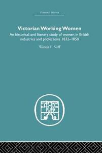 Victorian Working Women: An historical and literary study of women in British industries and professions 1832-1850 - Wanda F. Neff - cover