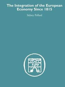 The Integration of the European Economy Since 1815 - Sidney Pollard - cover