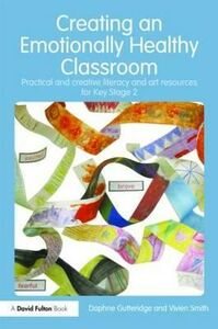 Libro inglese Creating an Emotionally Healthy Classroom: Practical and Creative Literacy and Art Resources for Key Stage 2 Daphne Gutteridge , Vivien Smith