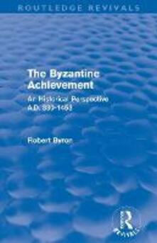 The Byzantine Achievement: An Historical Perspective, A.D. 330-1453 - Robert Byron - cover