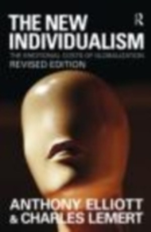 The New Individualism: The Emotional Costs of Globalization REVISED EDITION