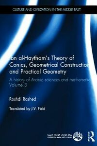 Foto Cover di Ibn Al-Haytham's Theory of Conics, Geometrical Constructions and Practical Geometry: A History of Arabic Sciences and Mathematics Volume 3, Libri inglese di Roshdi Rashed, edito da Taylor & Francis Ltd