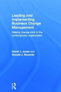 Libro inglese Leading and Implementing Business Change Management: Making Change Stick in the Contemporary Organization David J. Jones , Ronald J. Recardo