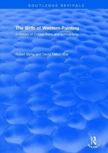 The Birth of Western Painting: A History of Colour, Form and Iconography - Robert Byron,David Talbot Rice - cover
