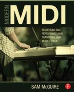 Libro in inglese Modern MIDI: Sequencing and Performing Using Traditional and Mobile Tools  - Sam McGuire