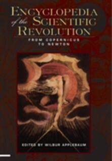 Encyclopedia of the Scientific Revolution: From Copernicus to Newton - cover