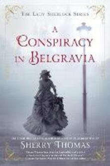 A Conspiracy In Belgravia: The Lady Sherlock Series #2 - Sherry Thomas - cover