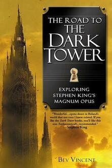 The Road to the Dark Tower: Exploring Stephen King's Magnum Opus - Bev Vincent - cover
