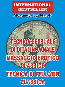 Tecnica sessuale di ditalino anale. Massaggio erotico classico. Tecnica di fellatio classica - Alexander Lyubimoff - ebook