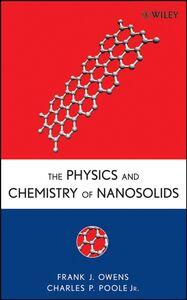 Foto Cover di The Physics and Chemistry of Nanosolids, Libri inglese di Frank J. Owens,Charles P. Poole, edito da John Wiley and Sons Ltd