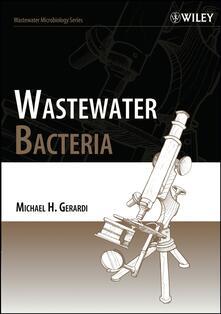 Wastewater Bacteria - Michael H. Gerardi - cover