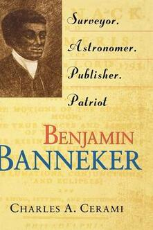 Benjamin Banneker: Surveyor, Astronomer, Publisher, Patriot - Charles A. Cerami,Robert M. Silverstein - cover