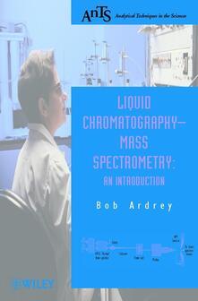 Liquid Chromatography - Mass Spectrometry: An Introduction - Robert E. Ardrey - cover