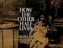 How the Other Half Lives: Studies Among the Tenements of New York - Jacob A. Riis - cover