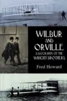Wilbur and Orville: Biography of the Wright Brothers - Fred Howard - cover