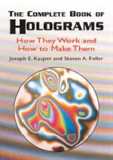 The Complete Book of Holograms: How: How - Kasper & Feller - cover