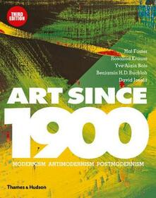 Art Since 1900: Modernism * Antimodernism * Postmodernism - cover