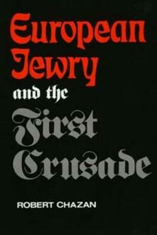 European Jewry and the First Crusade - Robert Chazan - cover
