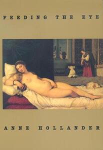 Feeding the Eye - Anne Hollander - cover