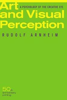 Art and Visual Perception, Second Edition: A Psychology of the Creative Eye - Rudolf Arnheim - cover