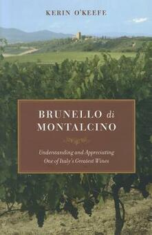 Brunello di Montalcino: Understanding and Appreciating One of Italy's Greatest Wines - Kerin O'Keefe - cover