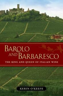 Barolo and Barbaresco: The King and Queen of Italian Wine - Kerin O'Keefe - cover