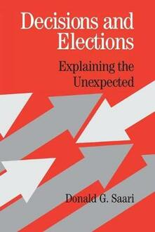 Decisions and Elections: Explaining the Unexpected - Donald G. Saari - cover