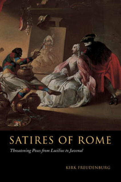 Satires of Rome: Threatening Poses from Lucilius to Juvenal - Kirk Freudenburg - cover