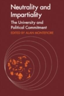 Neutrality and Impartiality: The University and Political Commitment - Andrew Graham,Leszek Kolakowski,C. L. Ten - cover