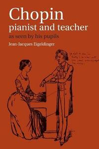 Chopin: Pianist and Teacher: As Seen by his Pupils - cover