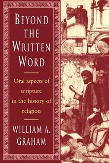Beyond the Written Word: Oral Aspects of Scripture in the History of Religion - William Albert Graham - cover