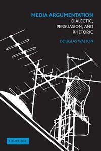 Foto Cover di Media Argumentation: Dialectic, Persuasion and Rhetoric, Libri inglese di Douglas Walton, edito da Cambridge University Press
