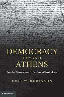 Democracy beyond Athens: Popular Government in the Greek Classical Age - Eric W. Robinson - cover
