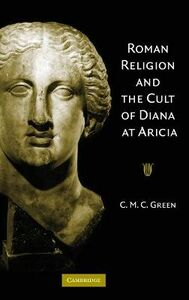 Foto Cover di Roman Religion and the Cult of Diana at Aricia, Libri inglese di Carin Green, edito da Cambridge University Press