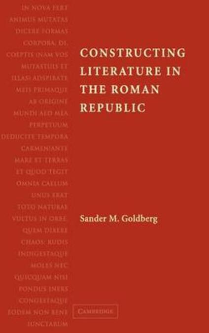 Constructing Literature in the Roman Republic - Sander M. Goldberg - cover