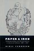 Libro in inglese Paper and Iron: Hamburg Business and German Politics in the Era of Inflation, 1897-1927 Niall Ferguson