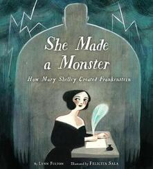 She Made a Monster: How Mary Shelley Created Frankenstein - Lynn Fulton,Felicita Sala - cover