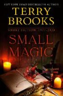 Small Magic: Short Fiction, 1977-2020  - Terry Brooks - cover