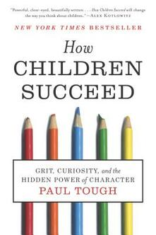 How Children Succeed: Grit, Curiosity, and the Hidden Power of Character - Paul Tough - cover
