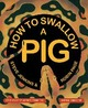 How to Swallow a Pig: Step-By-Step...