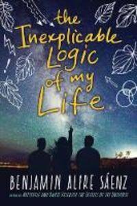 Libro in inglese The Inexplicable Logic of My Life  - Benjamin Alire Saenz