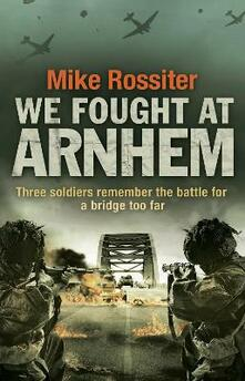 We Fought at Arnhem - Mike Rossiter - cover