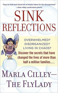Sink Reflections: Overwhelmed? Disorganized? Living in Chaos? Discover the Secrets That Have Changed the Lives of More Than Half a Milli